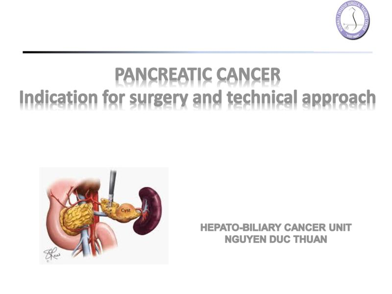 PANCREATIC CANCER  Indication for surgery and technical approach